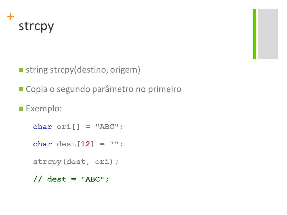 + strcpy string strcpy(destino, origem) Copia o segundo parâmetro no primeiro Exemplo: char ori[] =