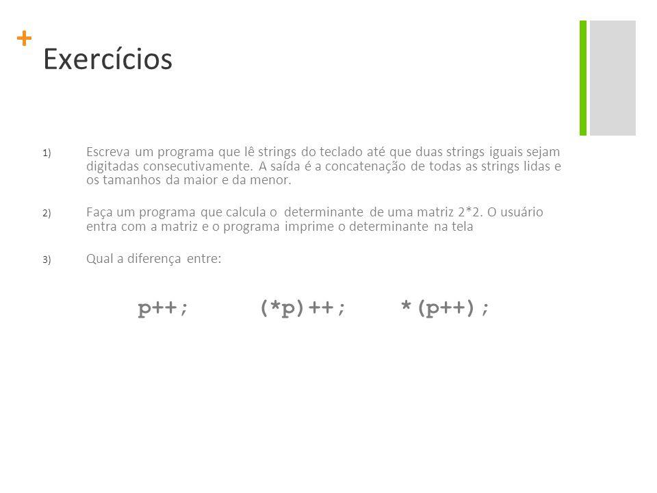 + Exercícios 1) Escreva um programa que lê strings do teclado até que duas strings iguais sejam digitadas consecutivamente. A saída é a concatenação d