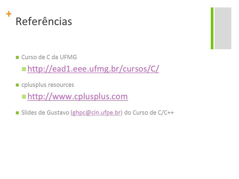 + Referências Curso de C da UFMG http://ead1.eee.ufmg.br/cursos/C/ cplusplus resources http://www.cplusplus.com Slides de Gustavo (ghpc@cin.ufpe.br) d