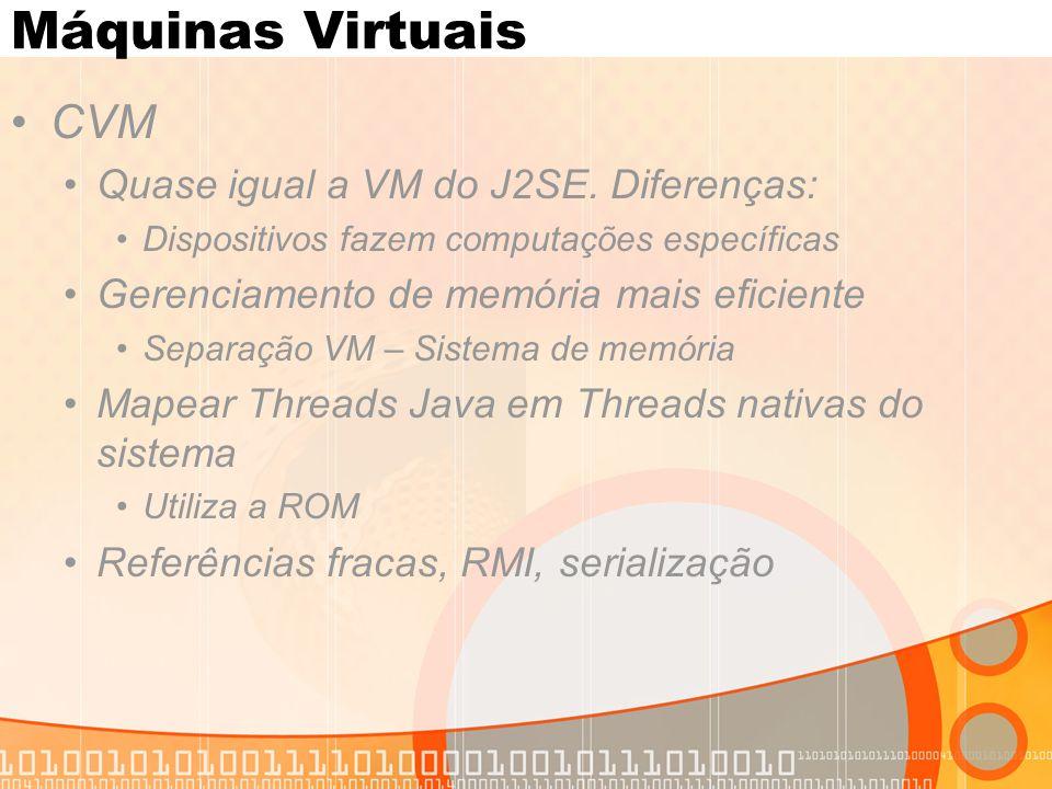 Máquinas Virtuais CVM Quase igual a VM do J2SE.