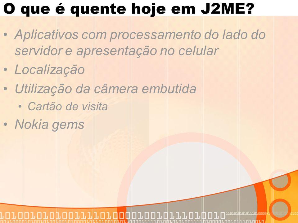 O que é quente hoje em J2ME.
