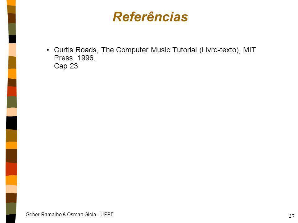 Geber Ramalho & Osman Gioia - UFPE 27 Referências Curtis Roads, The Computer Music Tutorial (Livro-texto), MIT Press. 1996. Cap 23