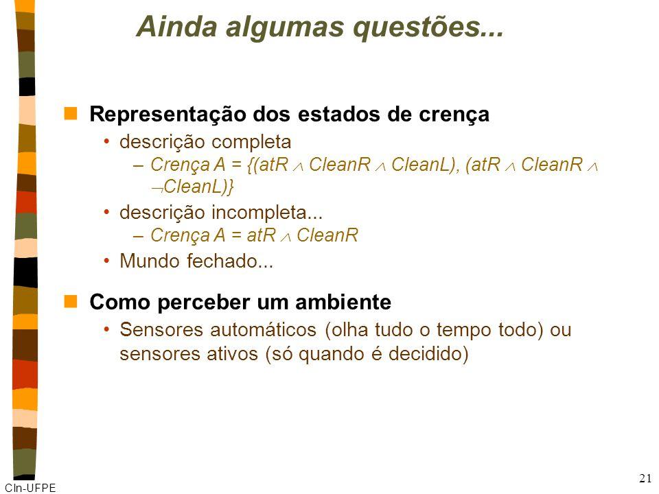 CIn-UFPE 21 Ainda algumas questões... nRepresentação dos estados de crença descrição completa –Crença A = {(atR  CleanR  CleanL), (atR  CleanR  