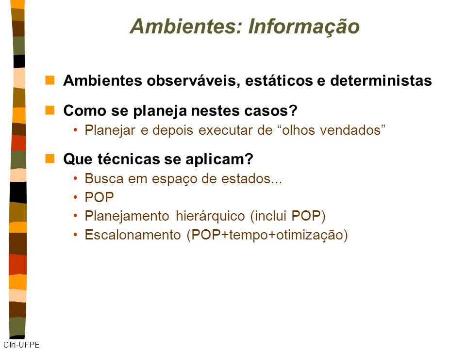 """CIn-UFPE Ambientes: Informação nAmbientes observáveis, estáticos e deterministas nComo se planeja nestes casos? Planejar e depois executar de """"olhos v"""