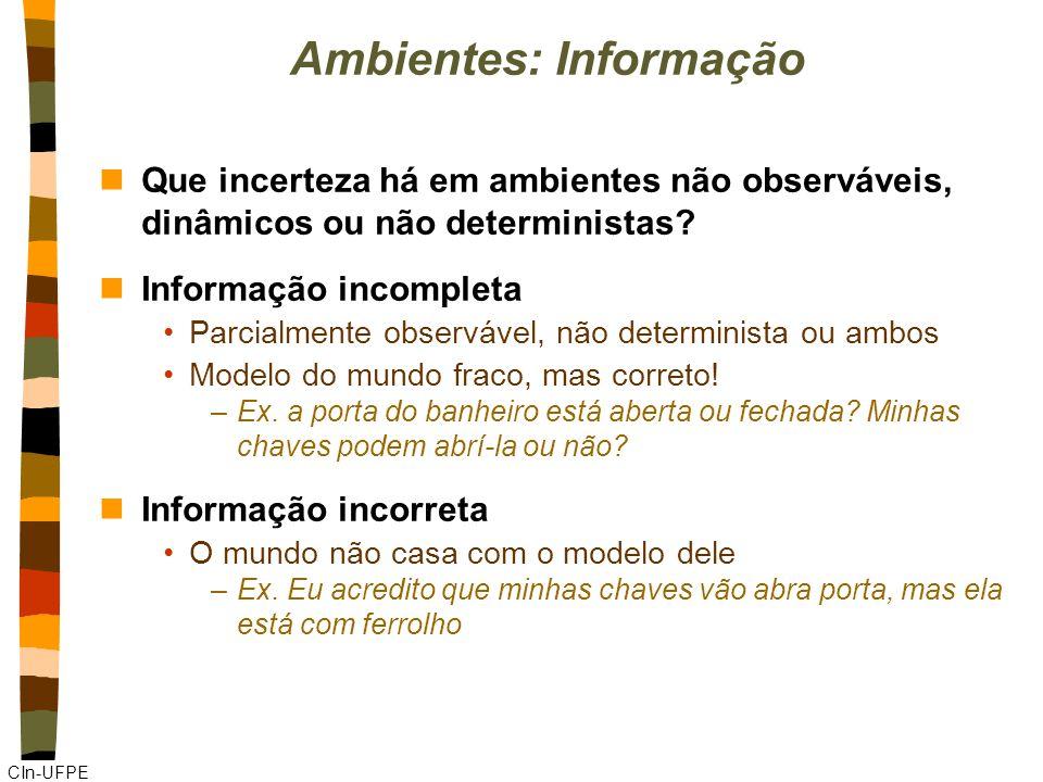 CIn-UFPE Ambientes: Informação nQue incerteza há em ambientes não observáveis, dinâmicos ou não deterministas? nInformação incompleta Parcialmente obs