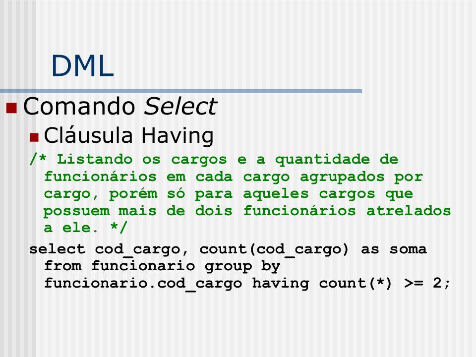 DML Comando Select Cláusula Having /* Listando os cargos e a quantidade de funcionários em cada cargo agrupados por cargo, porém só para aqueles cargos que possuem mais de dois funcionários atrelados a ele.