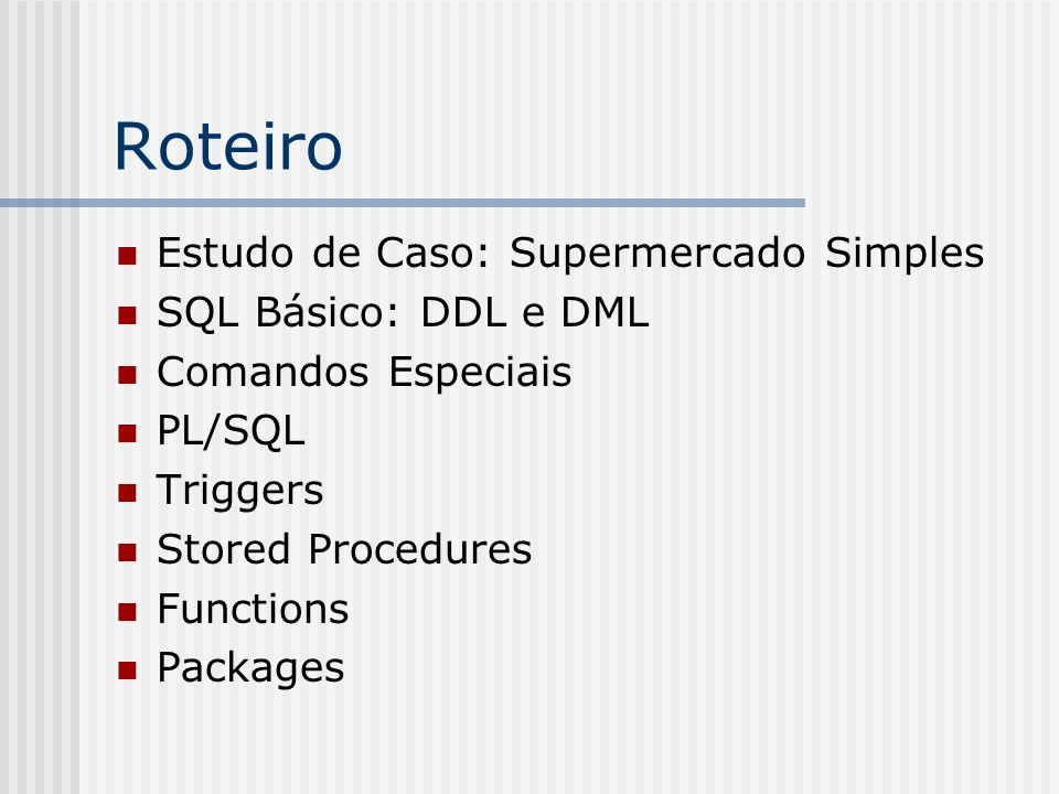 Packages Excluindo um package /* Excluindo apenas o corpo do pacote */ drop package body ; Ex.: drop package body pacote_teste; /* Excluindo o pacote inteiro */ drop package ; Ex.: drop package pacote_teste;