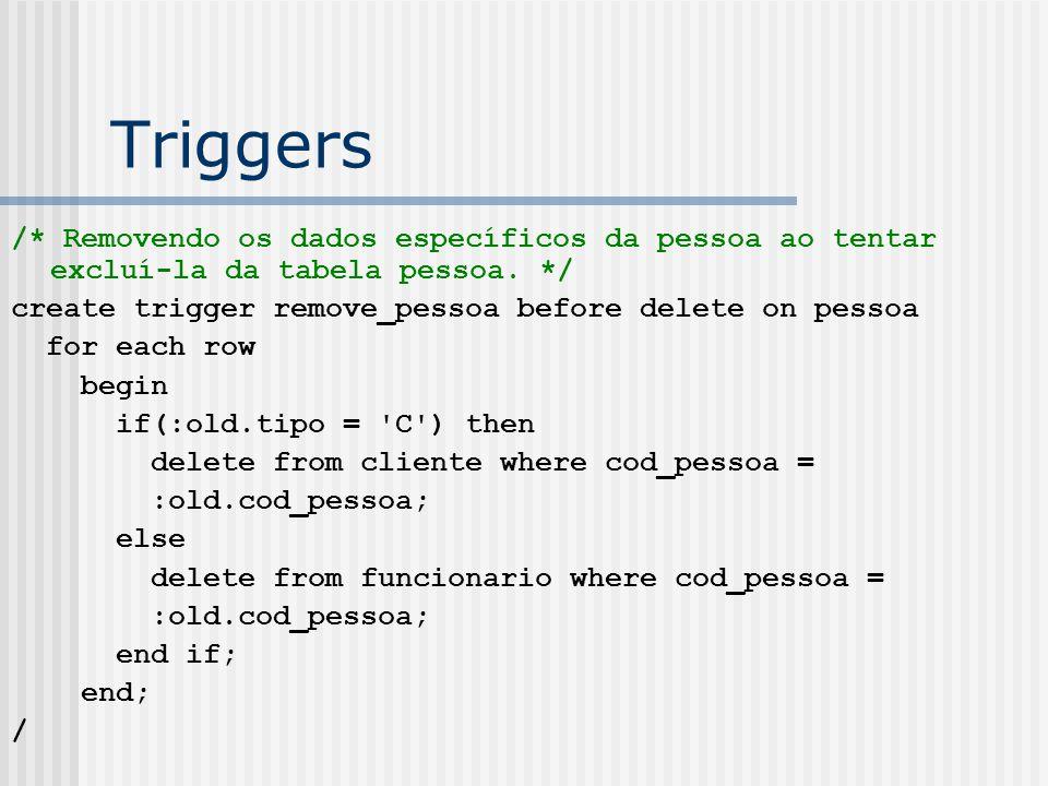Triggers /* Removendo os dados específicos da pessoa ao tentar excluí-la da tabela pessoa.