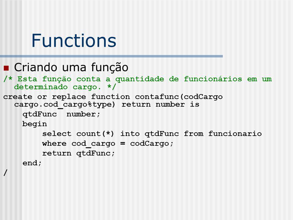 Functions Criando uma função /* Esta função conta a quantidade de funcionários em um determinado cargo.
