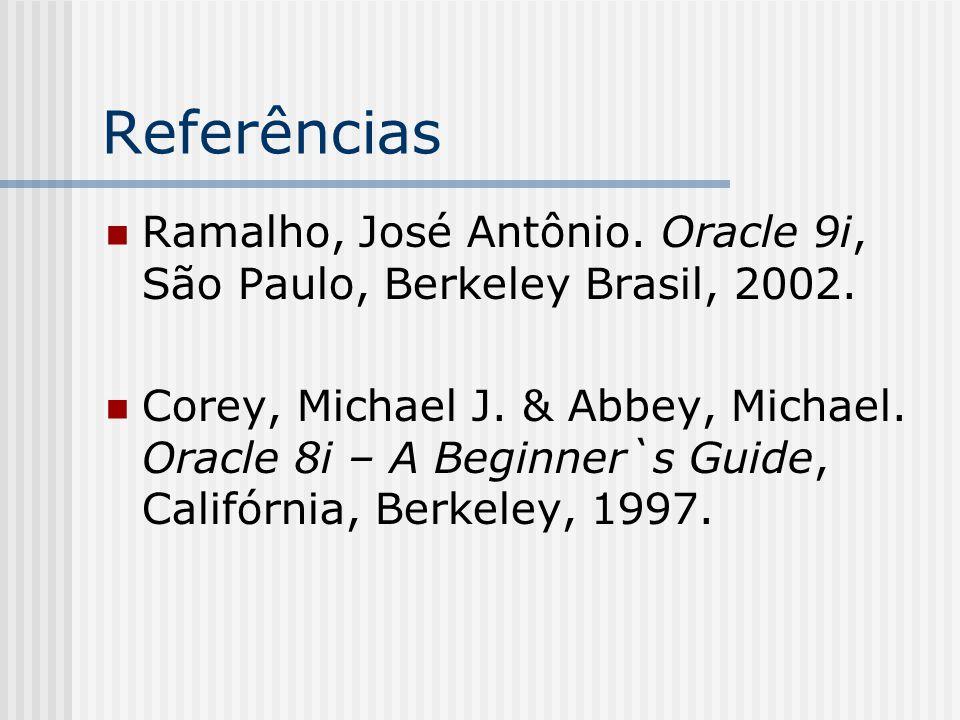 Referências Ramalho, José Antônio.Oracle 9i, São Paulo, Berkeley Brasil, 2002.