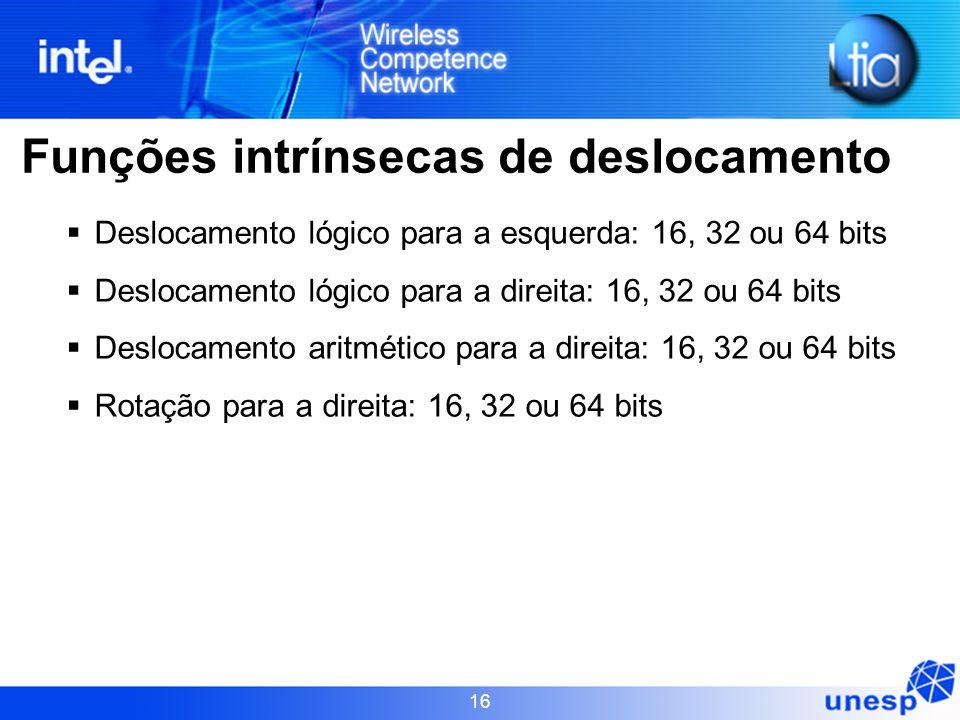 16 Funções intrínsecas de deslocamento  Deslocamento lógico para a esquerda: 16, 32 ou 64 bits  Deslocamento lógico para a direita: 16, 32 ou 64 bit