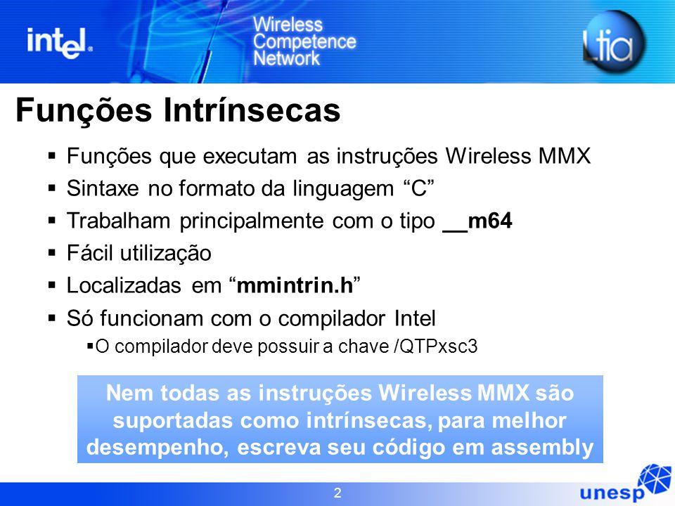 """2 Funções Intrínsecas  Funções que executam as instruções Wireless MMX  Sintaxe no formato da linguagem """"C""""  Trabalham principalmente com o tipo __"""