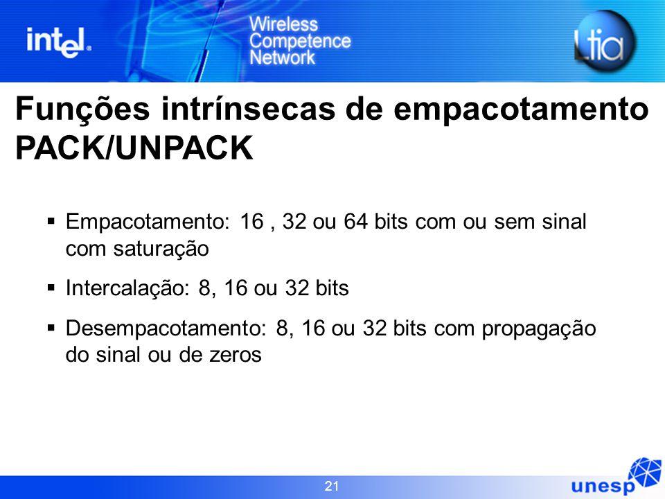 21 Funções intrínsecas de empacotamento PACK/UNPACK  Empacotamento: 16, 32 ou 64 bits com ou sem sinal com saturação  Intercalação: 8, 16 ou 32 bits