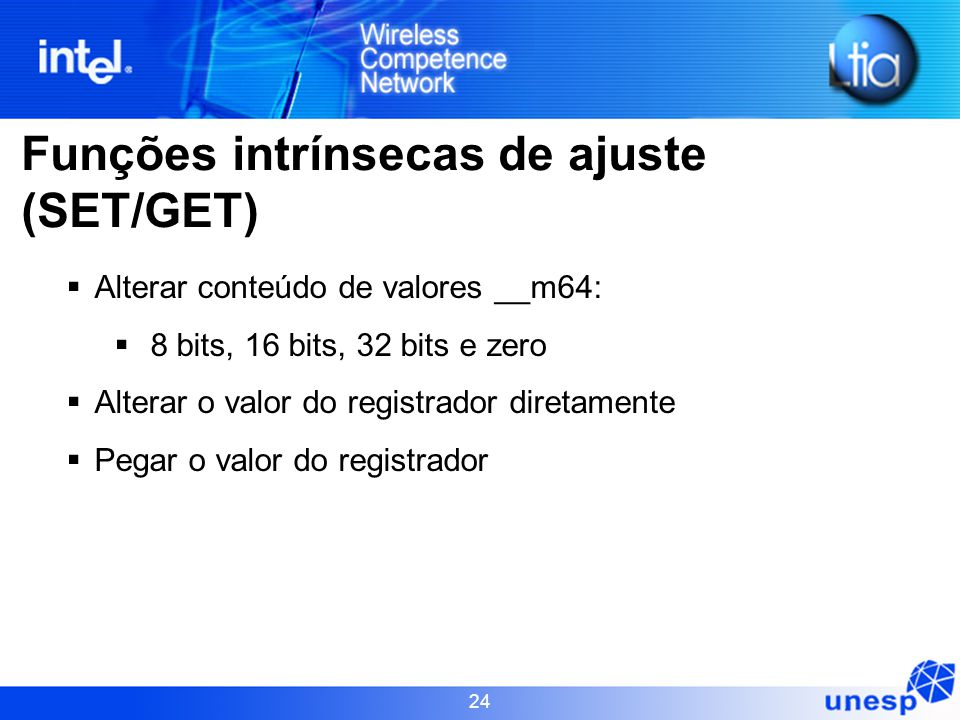 24 Funções intrínsecas de ajuste (SET/GET)  Alterar conteúdo de valores __m64:  8 bits, 16 bits, 32 bits e zero  Alterar o valor do registrador dir