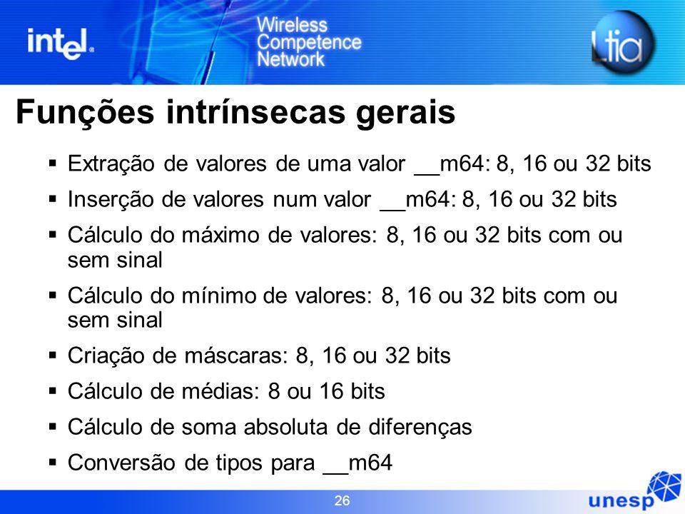 26 Funções intrínsecas gerais  Extração de valores de uma valor __m64: 8, 16 ou 32 bits  Inserção de valores num valor __m64: 8, 16 ou 32 bits  Cál