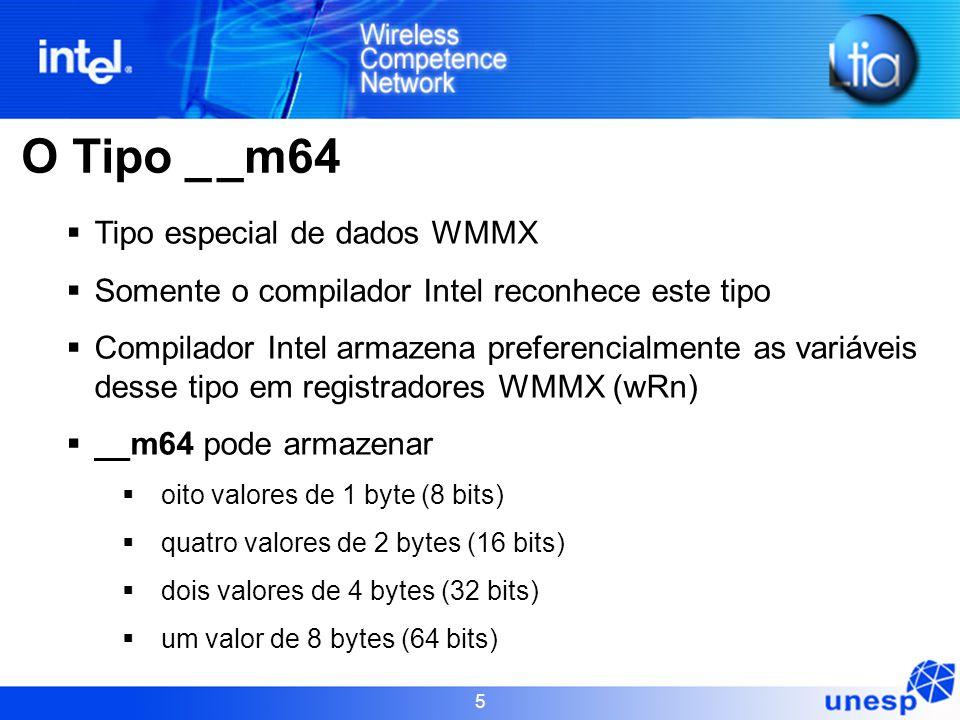 5 O Tipo _ _m64  Tipo especial de dados WMMX  Somente o compilador Intel reconhece este tipo  Compilador Intel armazena preferencialmente as variáv