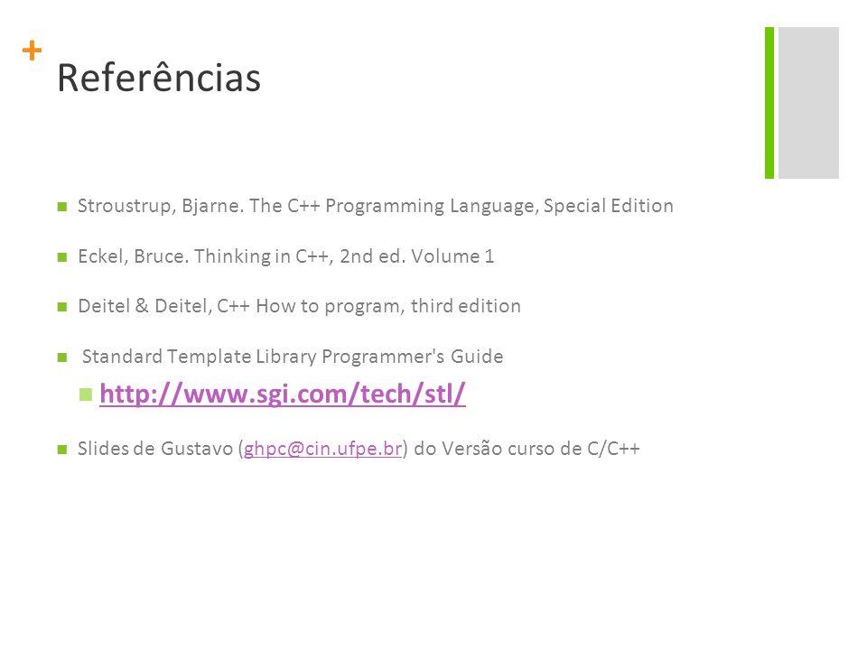 + Referências Stroustrup, Bjarne. The C++ Programming Language, Special Edition Eckel, Bruce. Thinking in C++, 2nd ed. Volume 1 Deitel & Deitel, C++ H