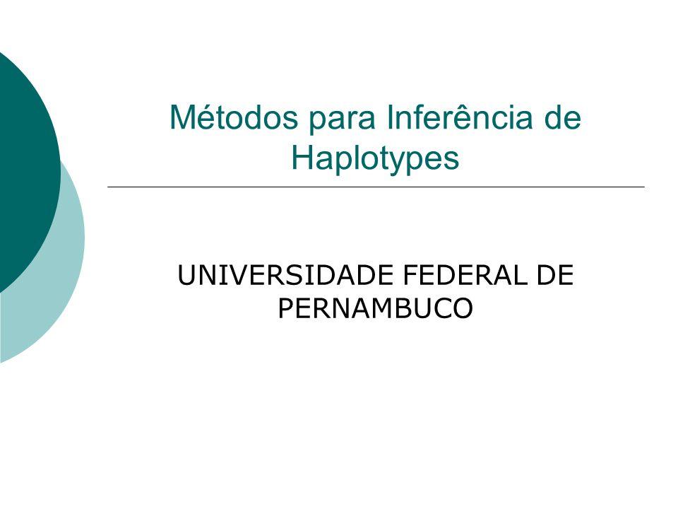 Métodos para Inferência de Haplotypes UNIVERSIDADE FEDERAL DE PERNAMBUCO