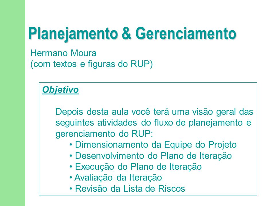 Avaliação da Iteração n Resulting Artifacts: u Iteration assessment u Change proposals for: F Risk List F Project Plan F Iteration Plan for the next iteration