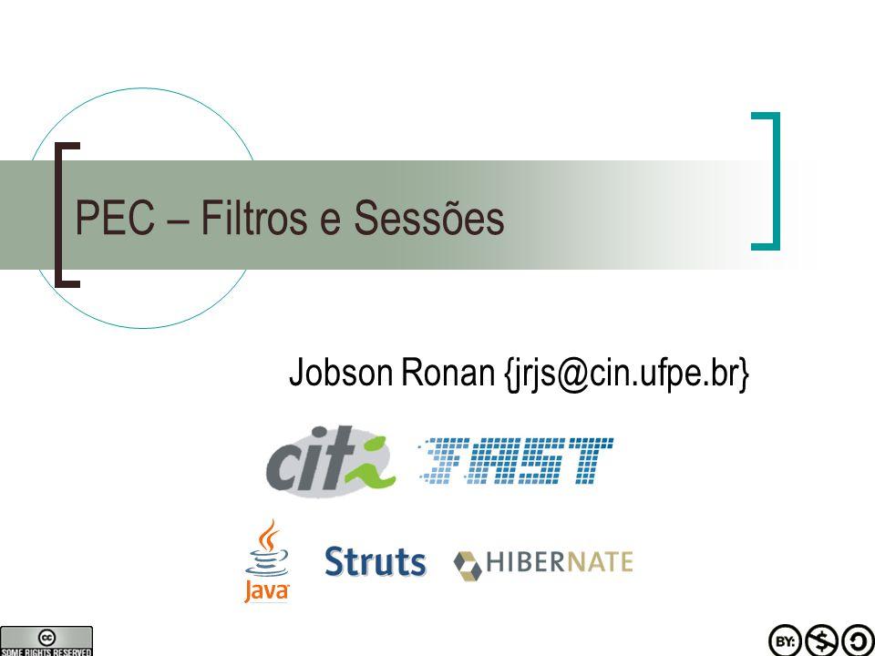 PEC – Filtros e Sessões Jobson Ronan {jrjs@cin.ufpe.br}