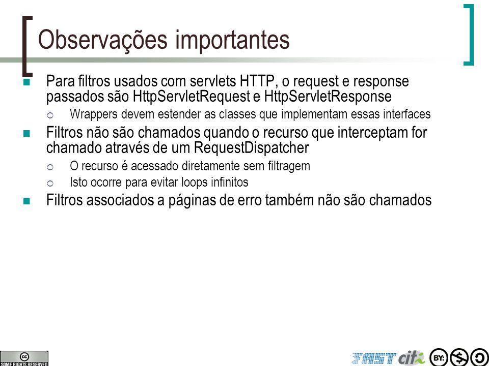 Observações importantes Para filtros usados com servlets HTTP, o request e response passados são HttpServletRequest e HttpServletResponse  Wrappers d