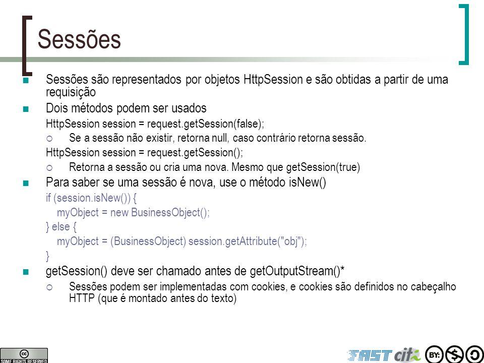 Sessões Sessões são representados por objetos HttpSession e são obtidas a partir de uma requisição Dois métodos podem ser usados HttpSession session =