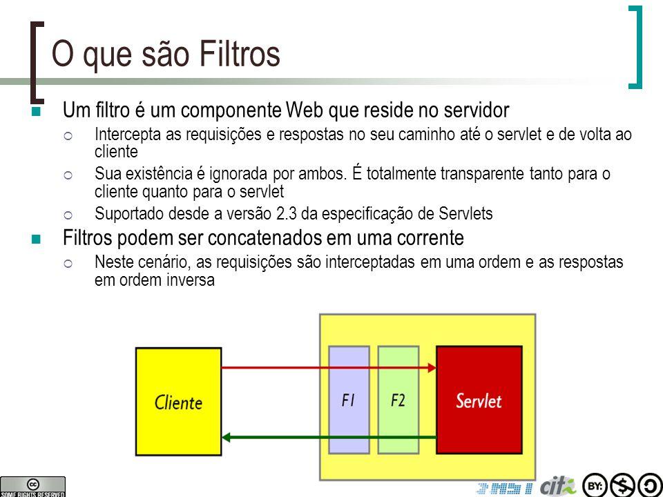 O que são Filtros Um filtro é um componente Web que reside no servidor  Intercepta as requisições e respostas no seu caminho até o servlet e de volta