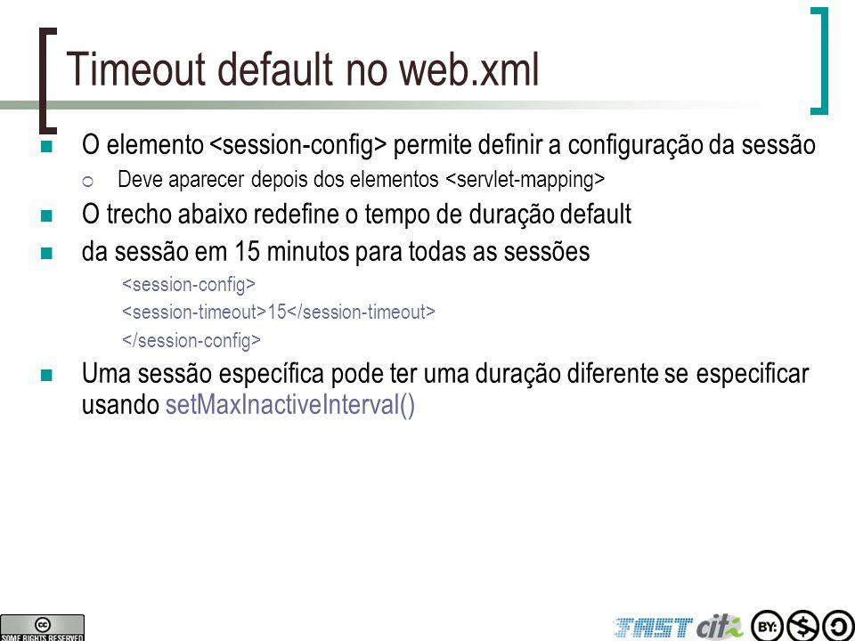 Timeout default no web.xml O elemento permite definir a configuração da sessão  Deve aparecer depois dos elementos O trecho abaixo redefine o tempo d