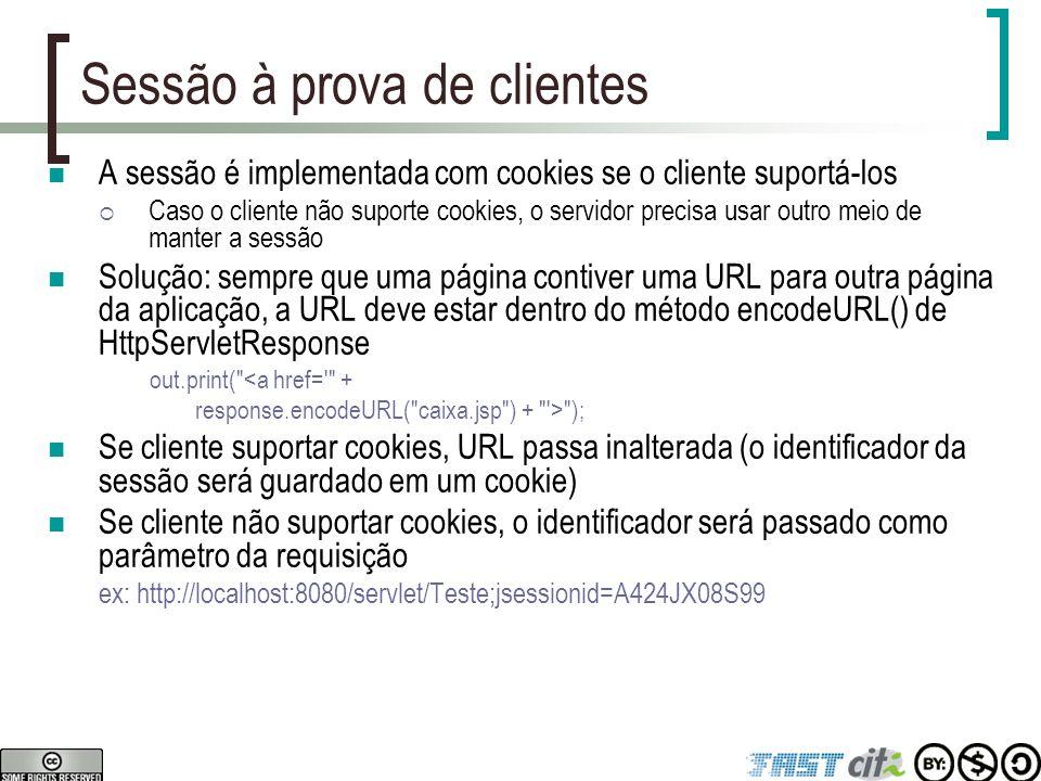 Sessão à prova de clientes A sessão é implementada com cookies se o cliente suportá-los  Caso o cliente não suporte cookies, o servidor precisa usar