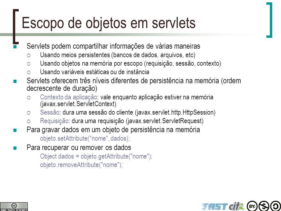 Escopo de objetos em servlets Servlets podem compartilhar informações de várias maneiras  Usando meios persistentes (bancos de dados, arquivos, etc)