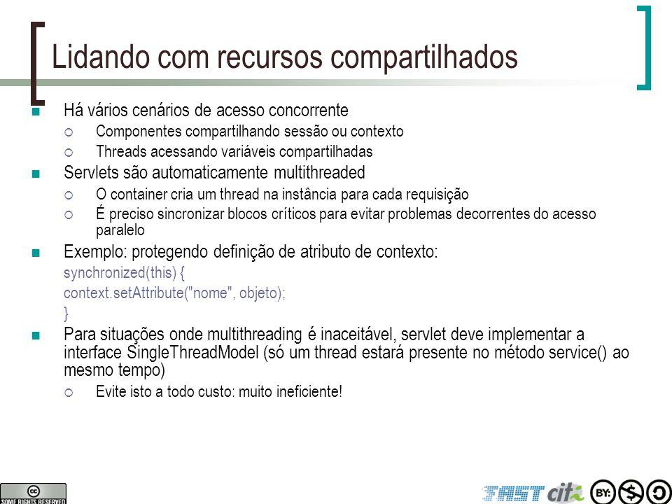 Lidando com recursos compartilhados Há vários cenários de acesso concorrente  Componentes compartilhando sessão ou contexto  Threads acessando variá