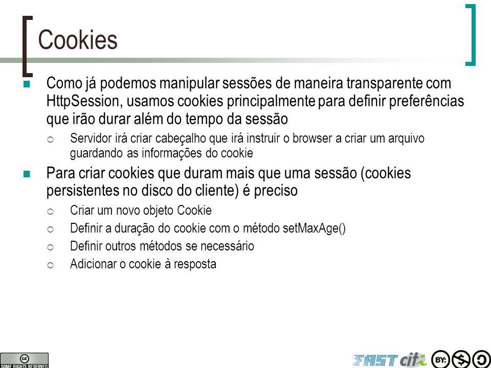 Cookies Como já podemos manipular sessões de maneira transparente com HttpSession, usamos cookies principalmente para definir preferências que irão du