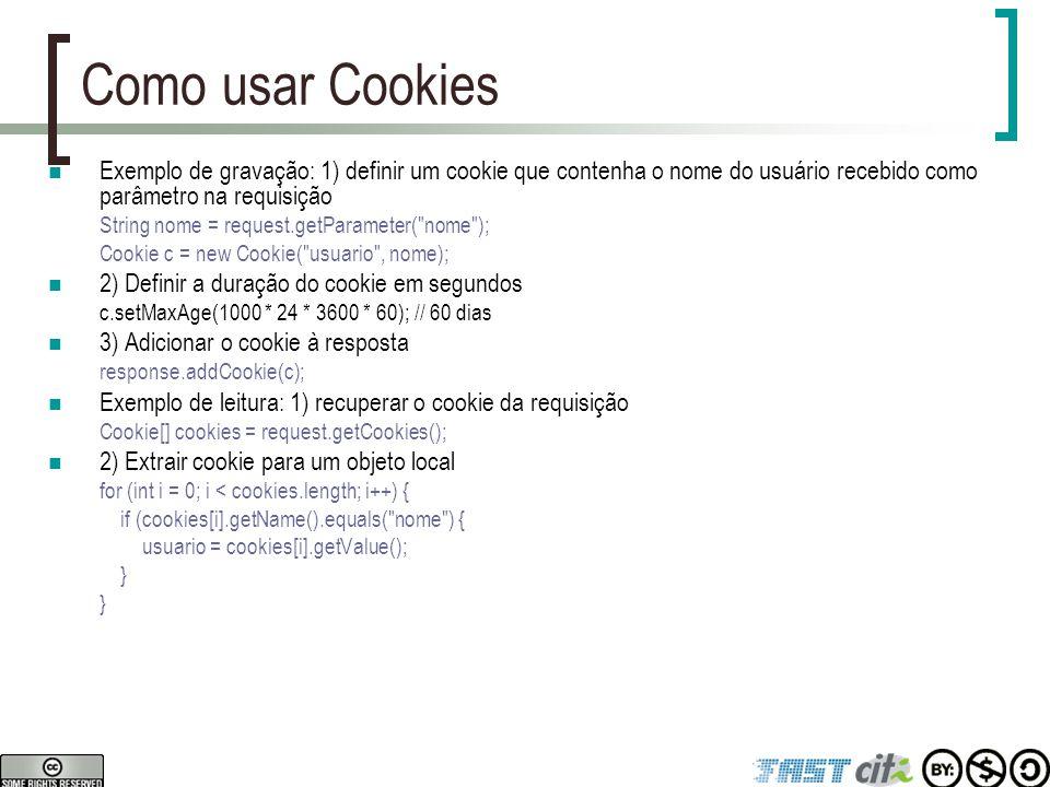 Como usar Cookies Exemplo de gravação: 1) definir um cookie que contenha o nome do usuário recebido como parâmetro na requisição String nome = request
