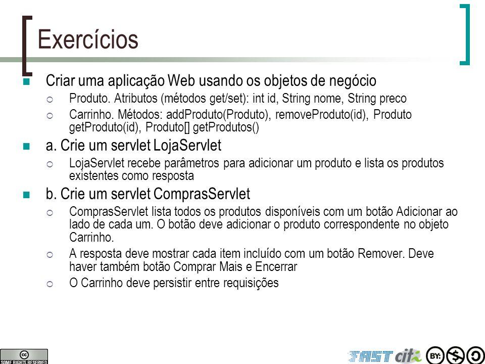 Exercícios Criar uma aplicação Web usando os objetos de negócio  Produto. Atributos (métodos get/set): int id, String nome, String preco  Carrinho.