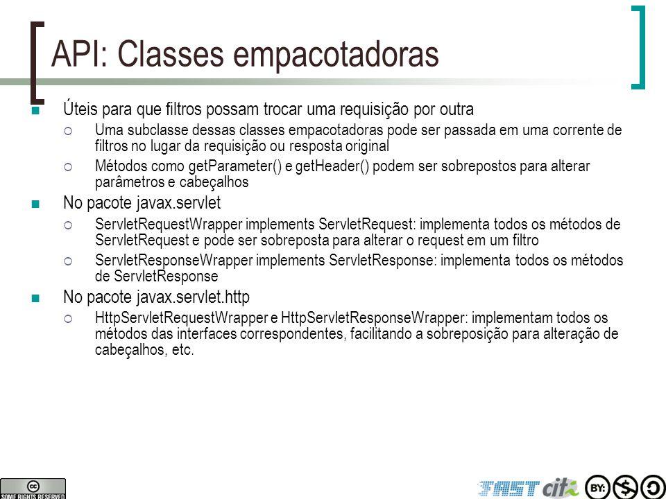 API: Classes empacotadoras Úteis para que filtros possam trocar uma requisição por outra  Uma subclasse dessas classes empacotadoras pode ser passada