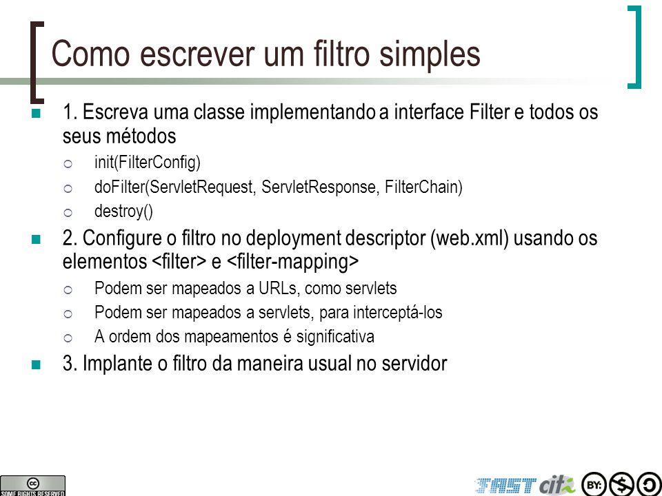Exercícios Escreva um filtro simples que leia a requisição e verifique se ela contém os parâmetros usuario e senha  Se não tiver, repasse a requisição para a página erro.html  Se tiver, abra o arquivo usuarios.txt usando a classe Properties.