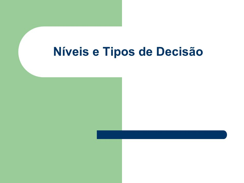 Níveis e Tipos de Decisões Em capítulo de Comportamento Administrativo escreveu SIMON: ...de acordo com que objetivos, com que valores deve julgar-se a racionalidade (interrogação).