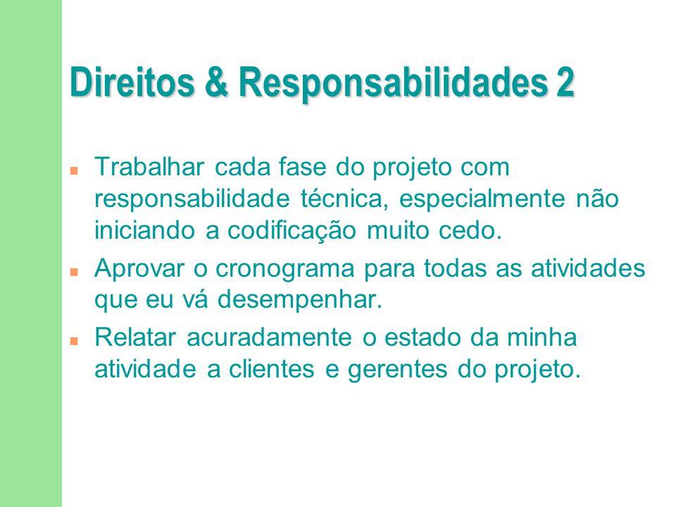 Direitos & Responsabilidades 2 n Trabalhar cada fase do projeto com responsabilidade técnica, especialmente não iniciando a codificação muito cedo. n