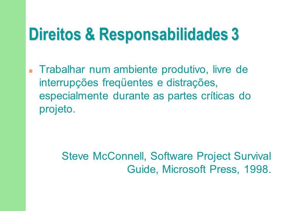 Direitos & Responsabilidades 3 n Trabalhar num ambiente produtivo, livre de interrupções freqüentes e distrações, especialmente durante as partes crít
