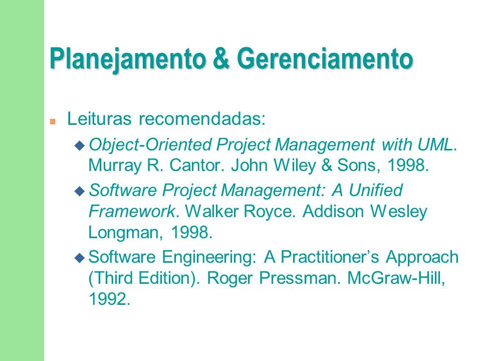 Planejamento & Gerenciamento n Leituras recomendadas: u Object-Oriented Project Management with UML. Murray R. Cantor. John Wiley & Sons, 1998. u Soft