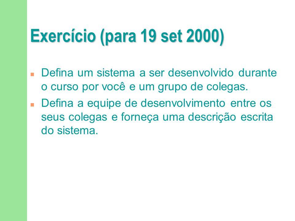 Exercício (para 19 set 2000) n Defina um sistema a ser desenvolvido durante o curso por você e um grupo de colegas. n Defina a equipe de desenvolvimen