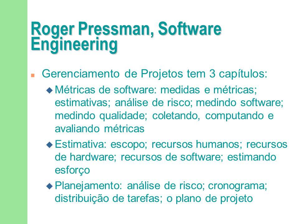 Roger Pressman, Software Engineering n Gerenciamento de Projetos tem 3 capítulos: u Métricas de software: medidas e métricas; estimativas; análise de