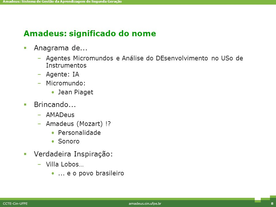 Amadeus: Sistema de Gestão da Aprendizagem de Segunda Geração CCTE-Cin-UFPEamadeus.cin.ufpe.br8 Amadeus: significado do nome  Anagrama de... –Agentes
