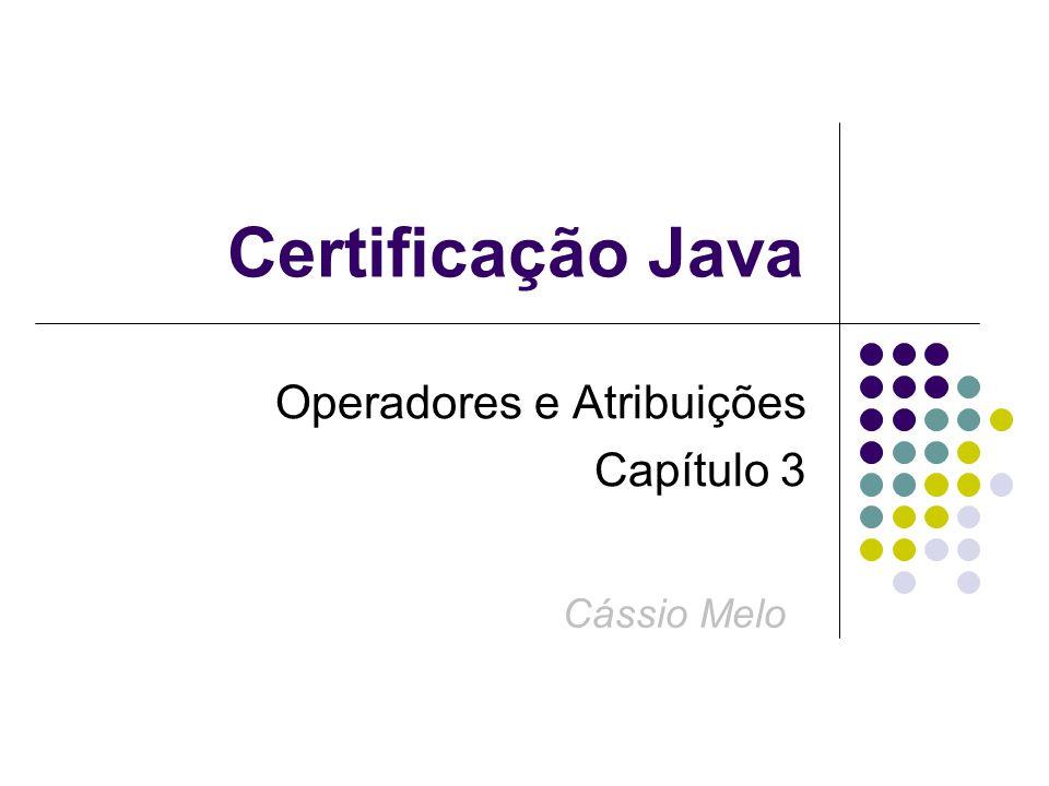 Certificação Java Operadores e Atribuições Capítulo 3 Cássio Melo