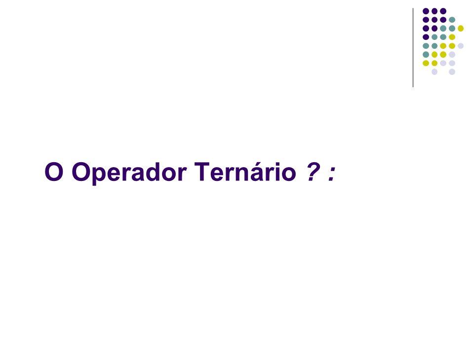 O Operador Ternário ? :
