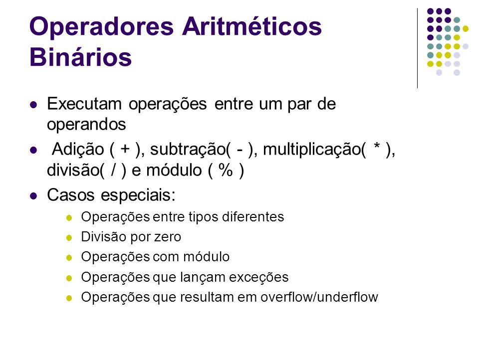Operadores Aritméticos Binários Executam operações entre um par de operandos Adição ( + ), subtração( - ), multiplicação( * ), divisão( / ) e módulo ( % ) Casos especiais: Operações entre tipos diferentes Divisão por zero Operações com módulo Operações que lançam exceções Operações que resultam em overflow/underflow