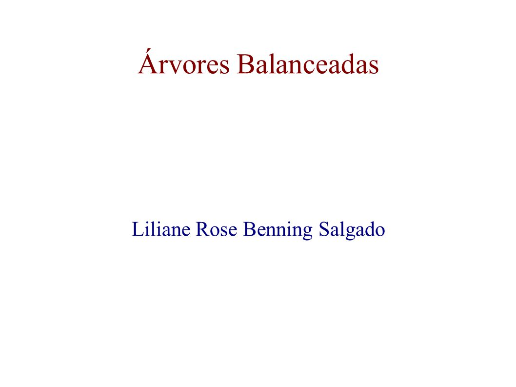 Árvores Balanceadas Liliane Rose Benning Salgado