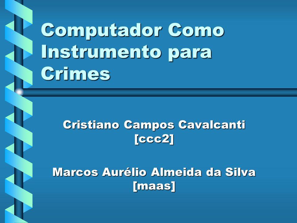 Computador Como Instrumento para Crimes Cristiano Campos Cavalcanti [ccc2] Marcos Aurélio Almeida da Silva [maas]