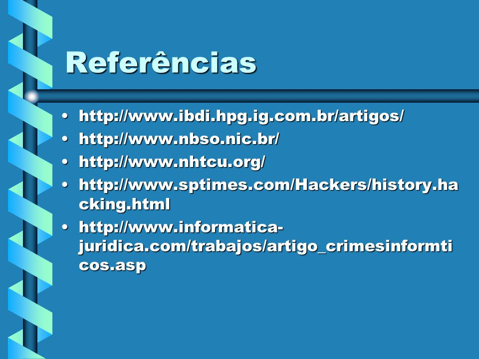Referências http://www.ibdi.hpg.ig.com.br/artigos/http://www.ibdi.hpg.ig.com.br/artigos/ http://www.nbso.nic.br/http://www.nbso.nic.br/ http://www.nht