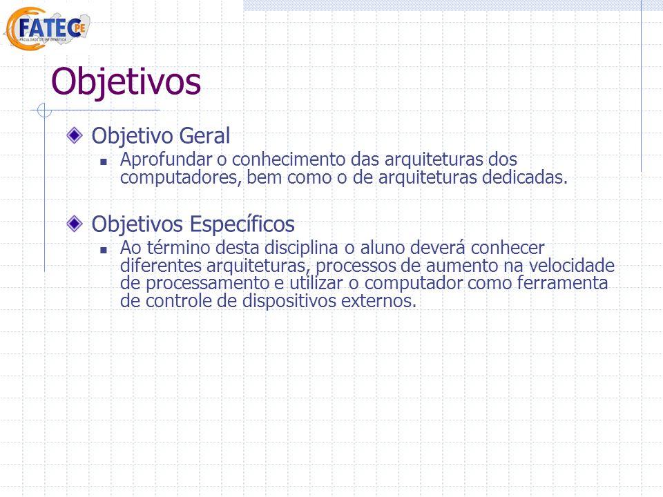 Objetivos Objetivo Geral Aprofundar o conhecimento das arquiteturas dos computadores, bem como o de arquiteturas dedicadas. Objetivos Específicos Ao t